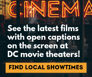 See the latest films with open captions on the screen at DC movie theaters! Find Local Showtimes