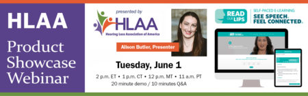 HLAA Product Showcase Webinar:  Read Our Lips @ Join by computer or mobile device.