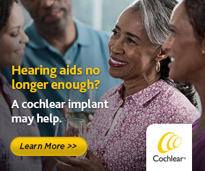 Cochlear Ad - Learn more about cochlear implants.