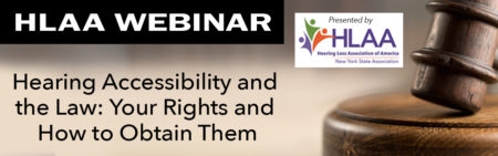 HLAA Webinar: Hearing Accessibility and the Law: Your Rights and How to Obtain Them @ Join by computer or mobile device.