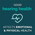 Good hearing health affects emotional & physical health