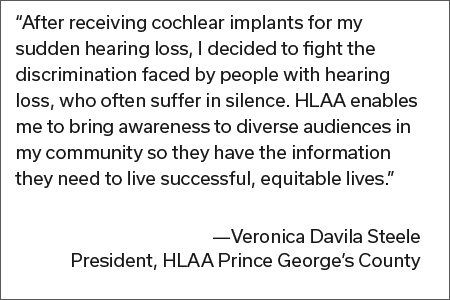 Quote from Veronica Davila Steele President, HLAA Prince George's County